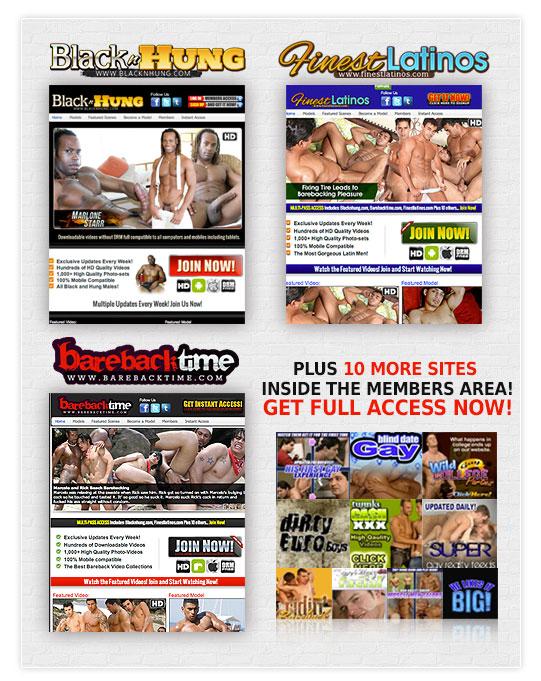 Multi-Pass Access Includes blacknhung.com, finestlatinos.com and barebacktime.com plus 10 others